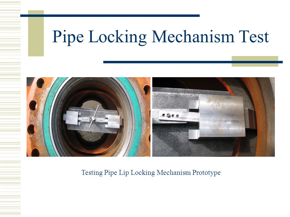 Pipe Locking Mechanism Test Testing Pipe Lip Locking Mechanism Prototype