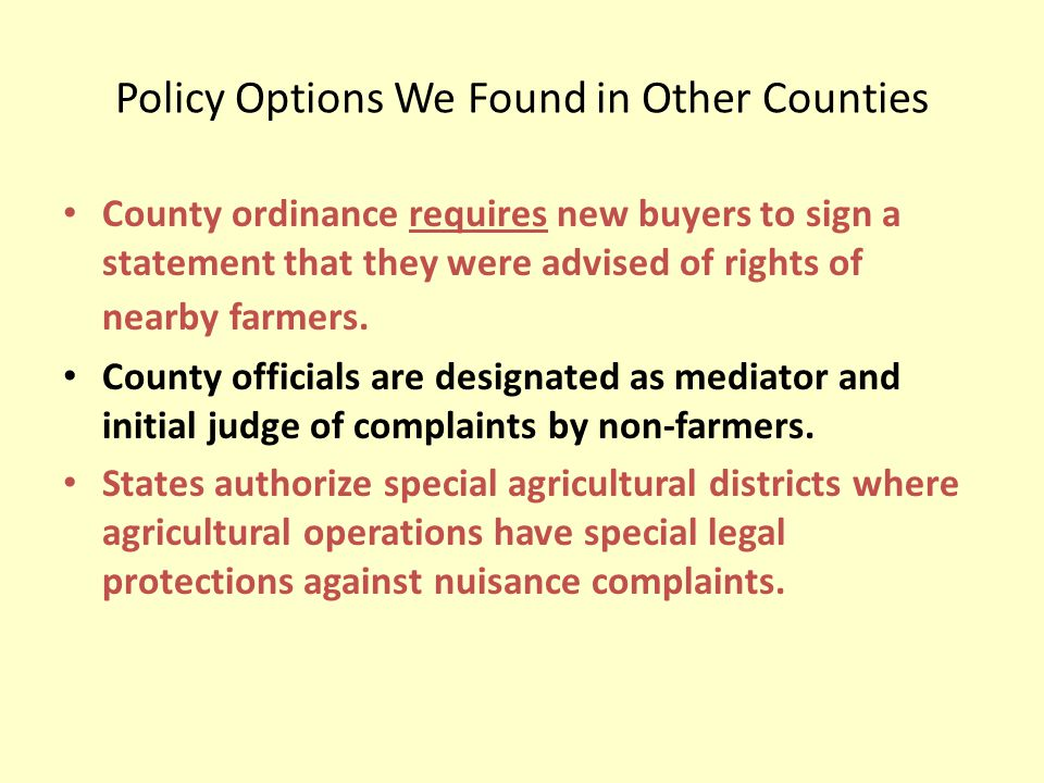 Policy Options We Found in Other Counties County ordinance requires new buyers to sign a statement that they were advised of rights of nearby farmers.