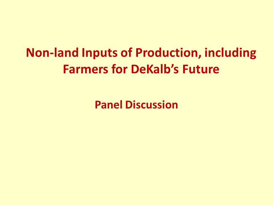 Non-land Inputs of Production, including Farmers for DeKalb's Future Panel Discussion
