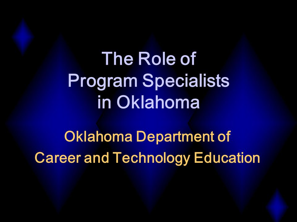 The Role of Program Specialists in Oklahoma Oklahoma Department of Career and Technology Education