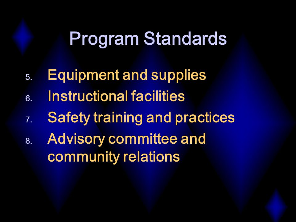 Program Standards 5. Equipment and supplies 6. Instructional facilities 7.