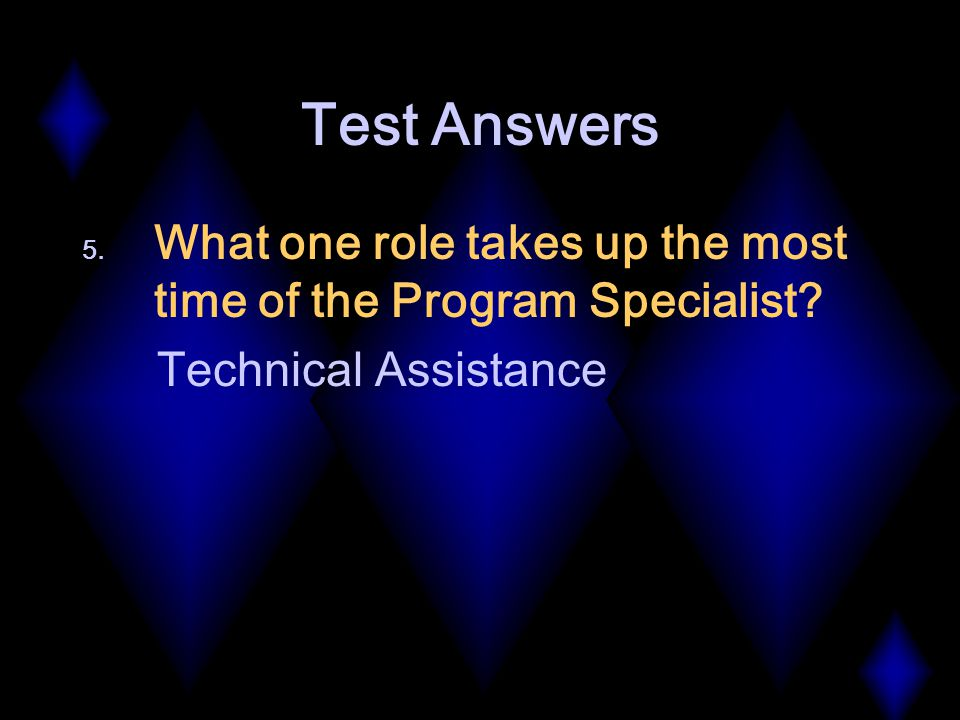 Test Answers 5. What one role takes up the most time of the Program Specialist.