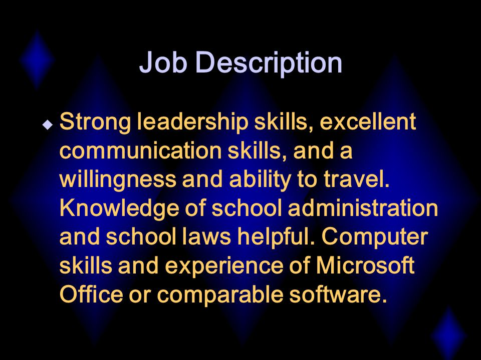 Job Description  Strong leadership skills, excellent communication skills, and a willingness and ability to travel.