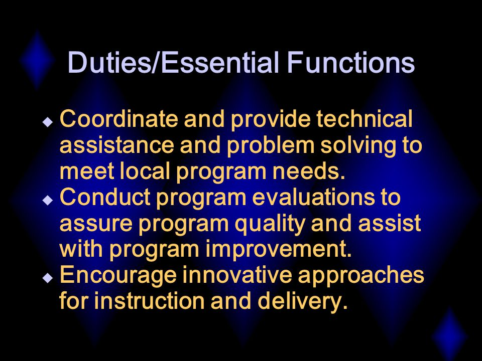 Duties/Essential Functions  Coordinate and provide technical assistance and problem solving to meet local program needs.
