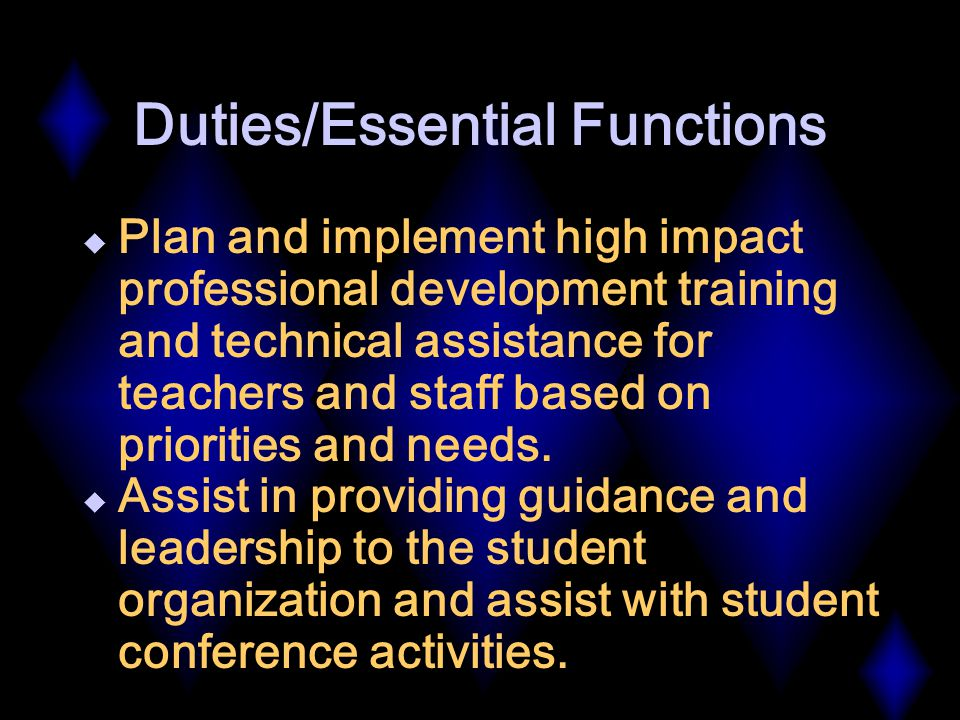 Duties/Essential Functions  Plan and implement high impact professional development training and technical assistance for teachers and staff based on priorities and needs.