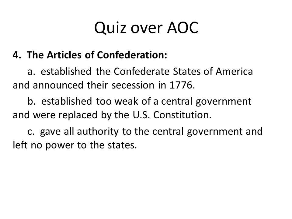 Quiz over AOC 4. The Articles of Confederation: a.