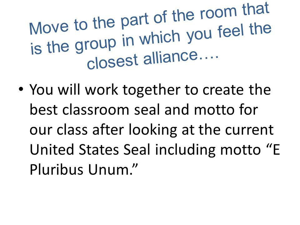 Move to the part of the room that is the group in which you feel the closest alliance….