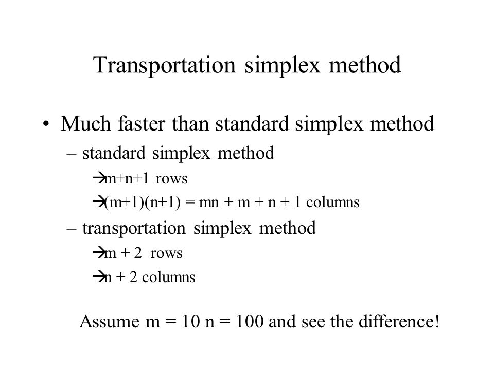 Tableau for Transportation simplex method (*) Because there are m+n equations a BF solution in this case only has m+n-1 basic variables – the other variable can be obtained as a function of the m+n-1 variables Insert table 8.15