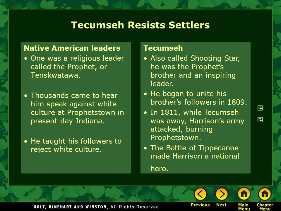 Tecumseh Resists Settlers Native American leaders One was a religious leader called the Prophet, or Tenskwatawa. Thousands came to hear him speak agai
