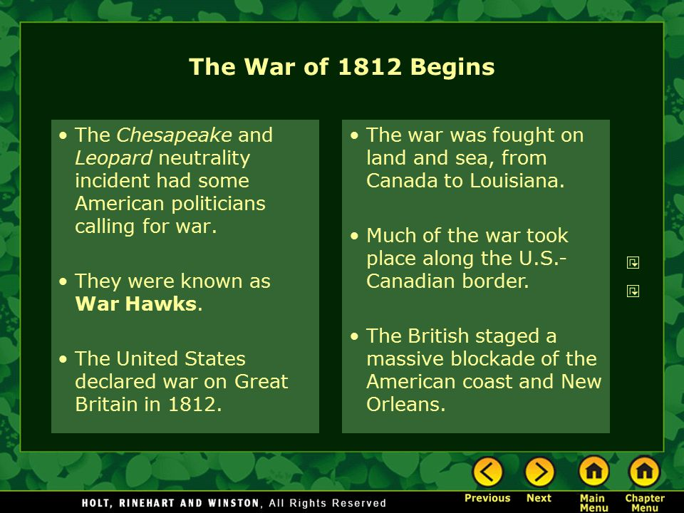 The War of 1812 Begins The Chesapeake and Leopard neutrality incident had some American politicians calling for war. They were known as War Hawks. The