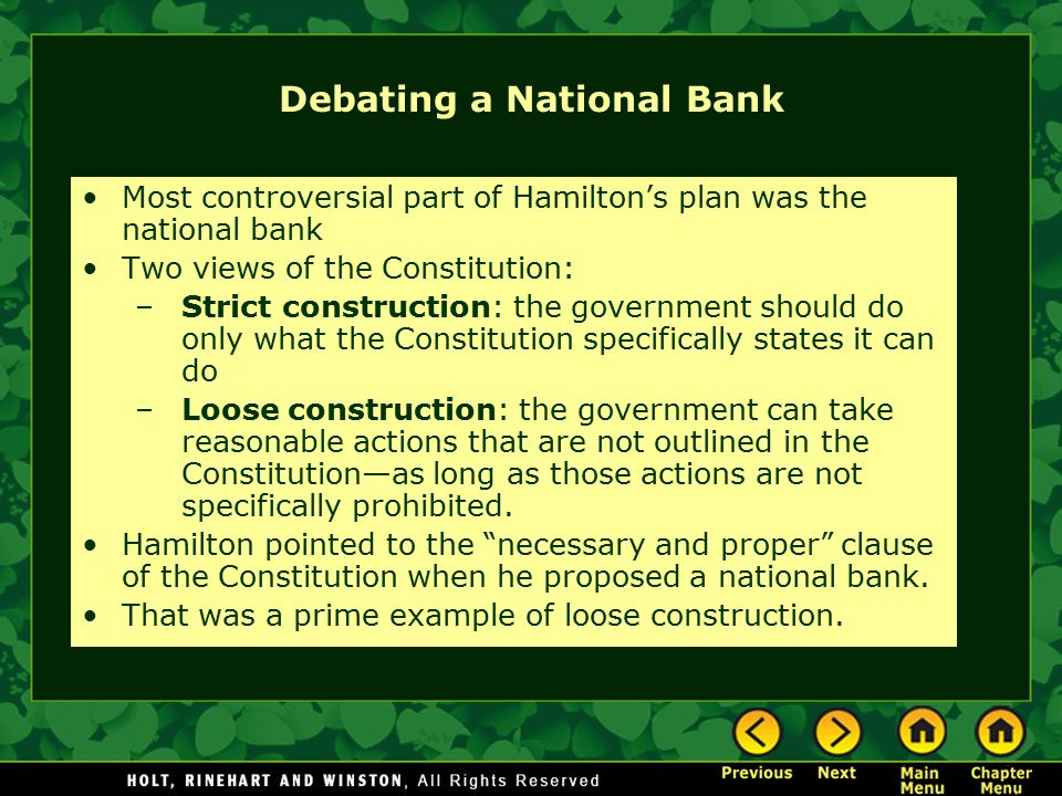 Debating a National Bank Most controversial part of Hamilton's plan was the national bank Two views of the Constitution: –Strict construction: the gov