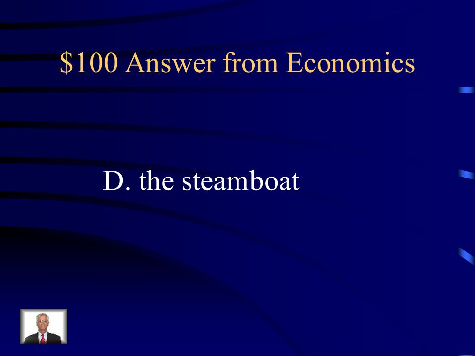 $100 Question from Economics The early 1800s were a time of great change in the United States. Which of the following was the first to increase trade