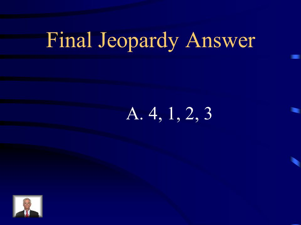 Final Jeopardy The following events are important in the history of the United States. What is the correct order of these events? 1. The colony of Geo