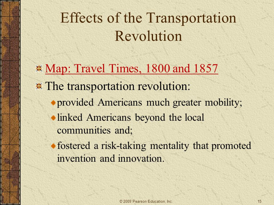 Effects of the Transportation Revolution Map: Travel Times, 1800 and 1857 The transportation revolution: provided Americans much greater mobility; lin