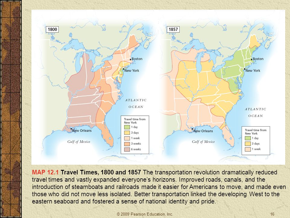 MAP 12.1 Travel Times, 1800 and 1857 The transportation revolution dramatically reduced travel times and vastly expanded everyone's horizons. Improved