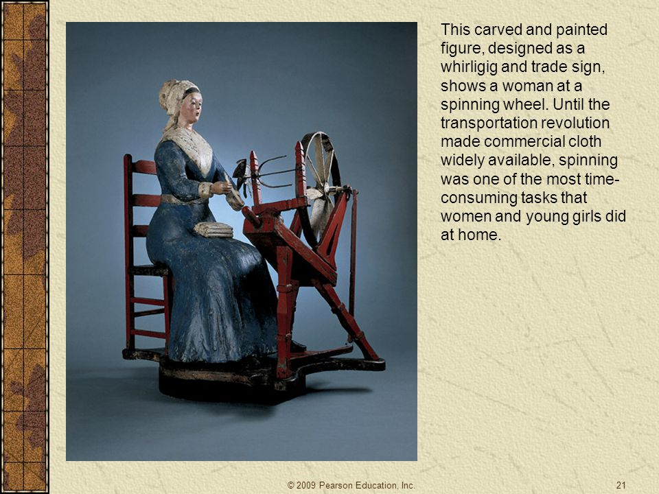 This carved and painted figure, designed as a whirligig and trade sign, shows a woman at a spinning wheel. Until the transportation revolution made co