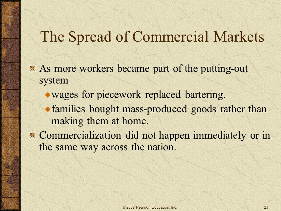 The Spread of Commercial Markets As more workers became part of the putting-out system wages for piecework replaced bartering. families bought mass-pr