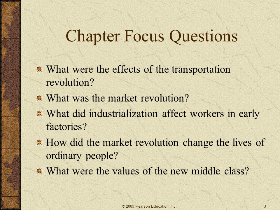 Chapter Focus Questions What were the effects of the transportation revolution? What was the market revolution? What did industrialization affect work