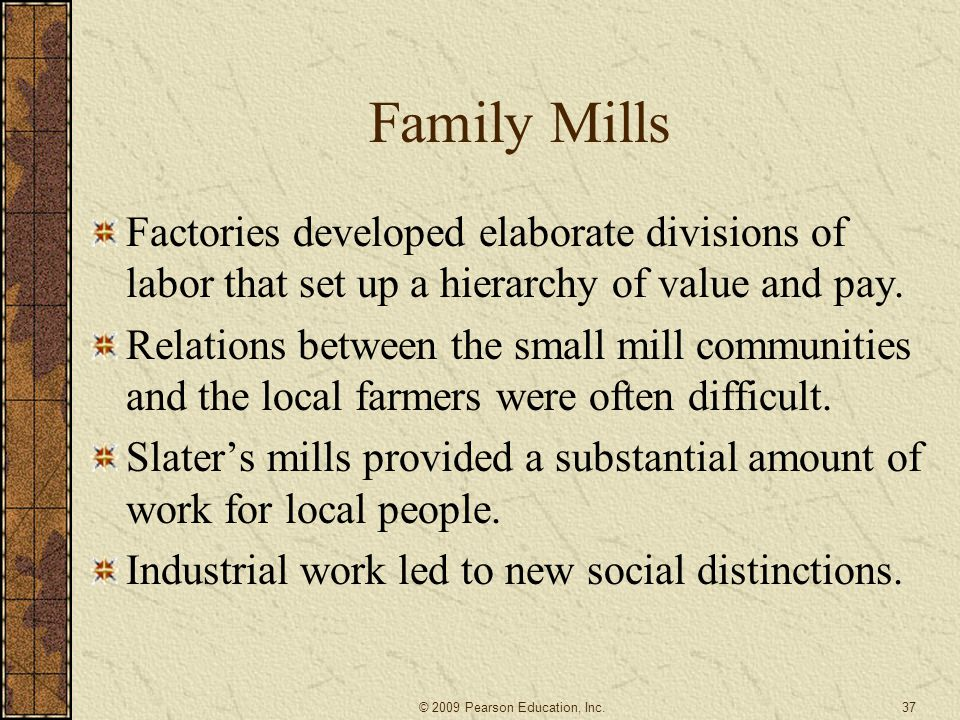 Family Mills Factories developed elaborate divisions of labor that set up a hierarchy of value and pay. Relations between the small mill communities a
