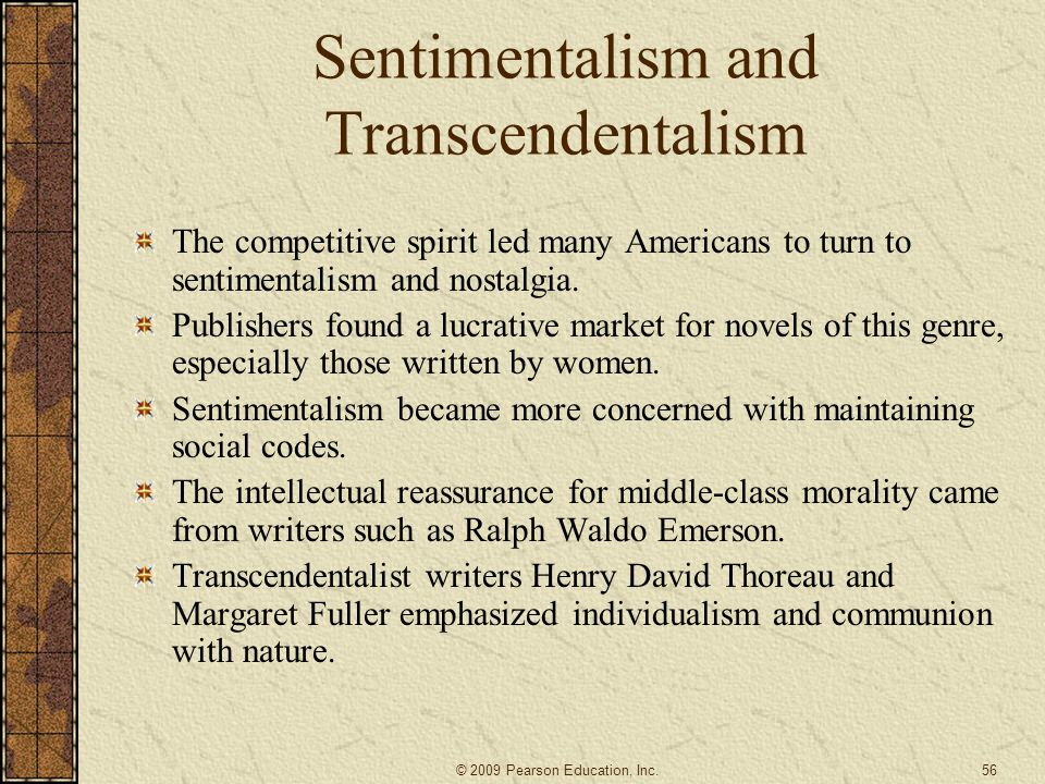 Sentimentalism and Transcendentalism The competitive spirit led many Americans to turn to sentimentalism and nostalgia. Publishers found a lucrative m