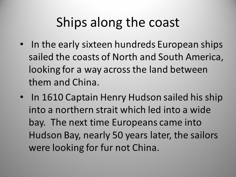 Ships along the coast In the early sixteen hundreds European ships sailed the coasts of North and South America, looking for a way across the land between them and China.