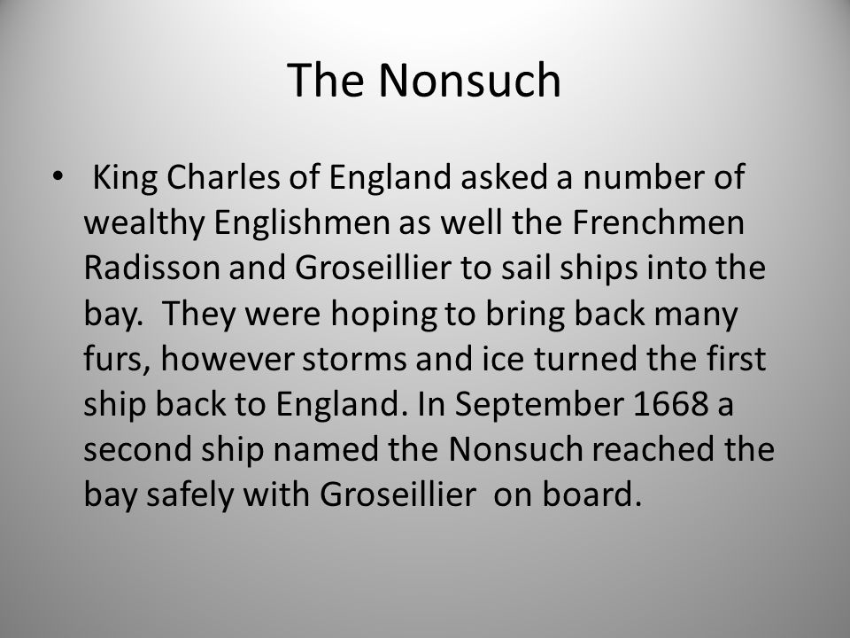 The Nonsuch King Charles of England asked a number of wealthy Englishmen as well the Frenchmen Radisson and Groseillier to sail ships into the bay.