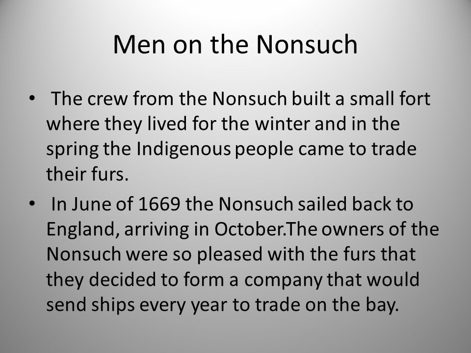 Men on the Nonsuch The crew from the Nonsuch built a small fort where they lived for the winter and in the spring the Indigenous people came to trade their furs.