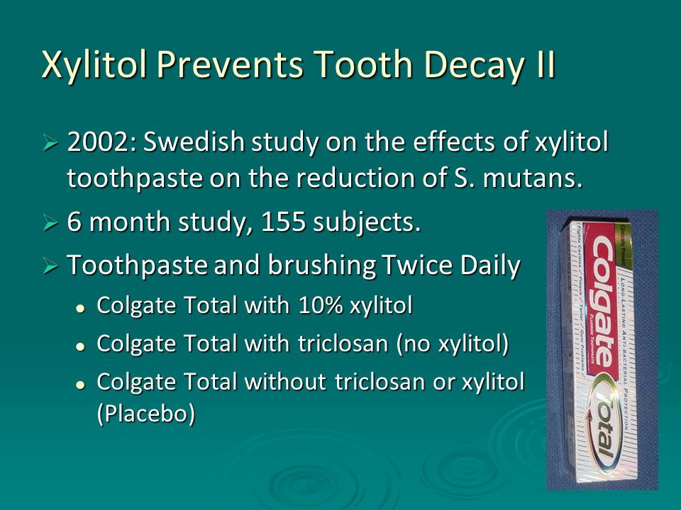 Xylitol Prevents Tooth Decay II  2002: Swedish study on the effects of xylitol toothpaste on the reduction of S. mutans.  6 month study, 155 subject