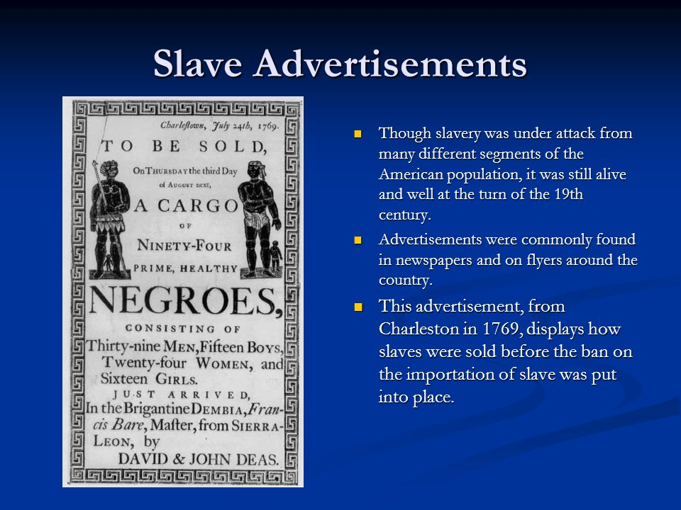 Slave Advertisements Though slavery was under attack from many different segments of the American population, it was still alive and well at the turn