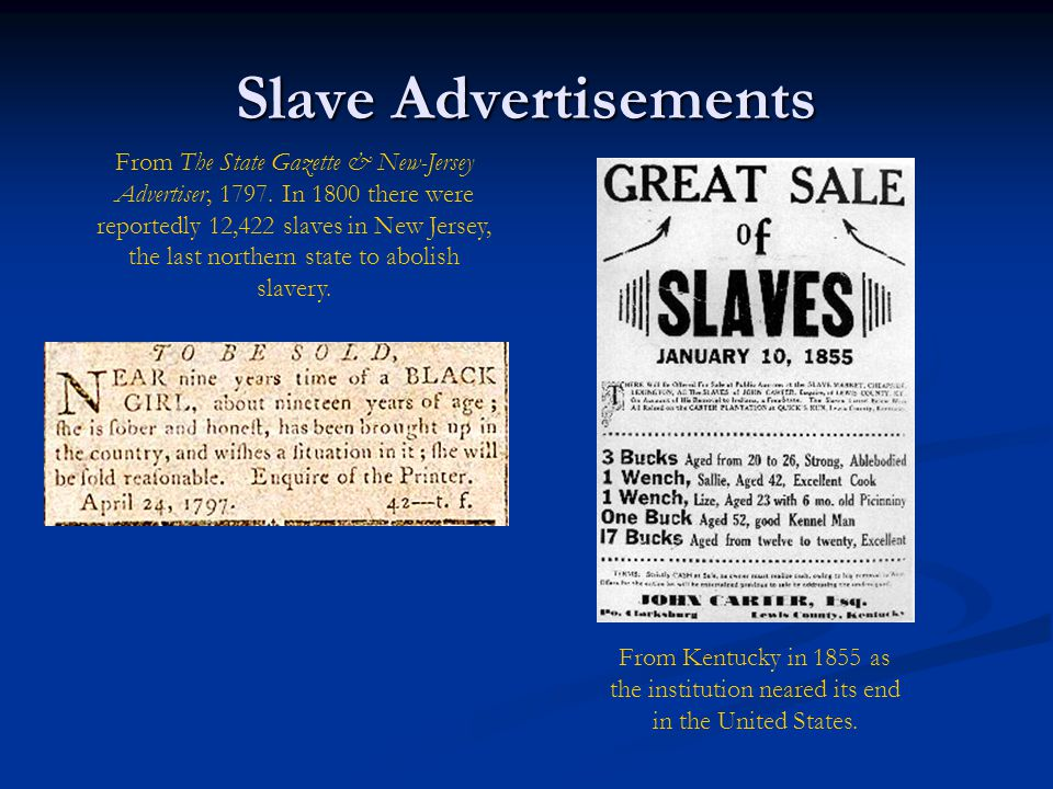 Slave Advertisements From The State Gazette & New-Jersey Advertiser, 1797. In 1800 there were reportedly 12,422 slaves in New Jersey, the last norther