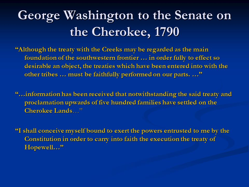 "George Washington to the Senate on the Cherokee, 1790 ""Although the treaty with the Creeks may be regarded as the main foundation of the southwestern"