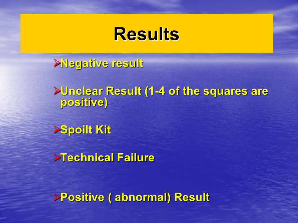 Results  Negative result  Unclear Result (1-4 of the squares are positive)  Spoilt Kit  Technical Failure  Positive ( abnormal) Result