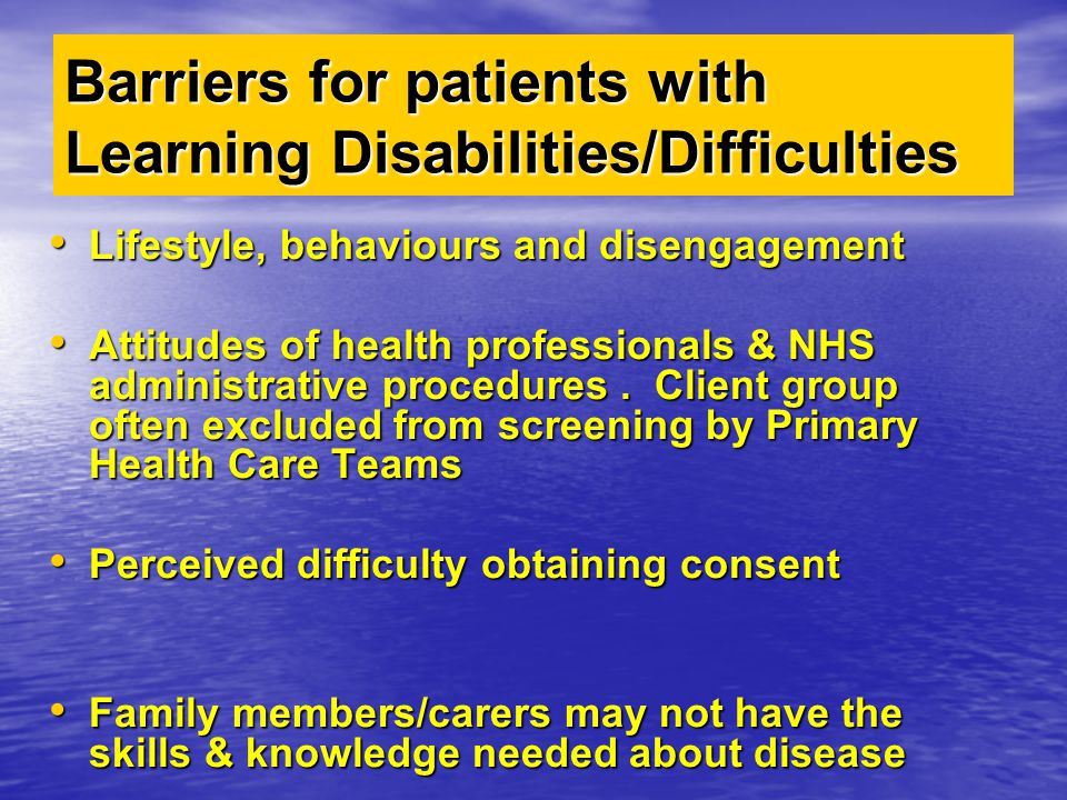 Barriers for patients with Learning Disabilities/Difficulties Lifestyle, behaviours and disengagement Lifestyle, behaviours and disengagement Attitude