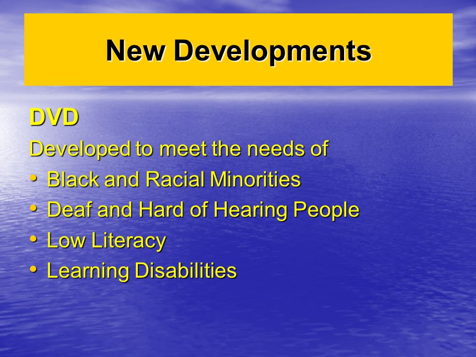 DVD Developed to meet the needs of Black and Racial Minorities Black and Racial Minorities Deaf and Hard of Hearing People Deaf and Hard of Hearing Pe