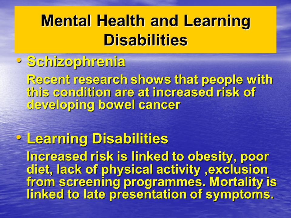 Mental Health and Learning Disabilities Schizophrenia Schizophrenia Recent research shows that people with this condition are at increased risk of dev