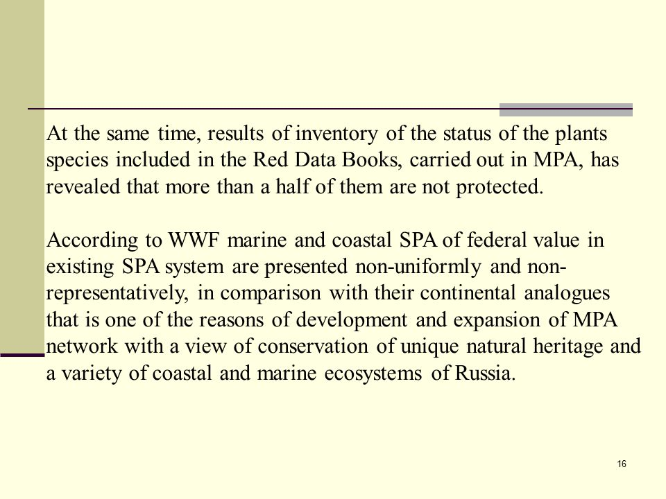 16 At the same time, results of inventory of the status of the plants species included in the Red Data Books, carried out in MPA, has revealed that more than a half of them are not protected.