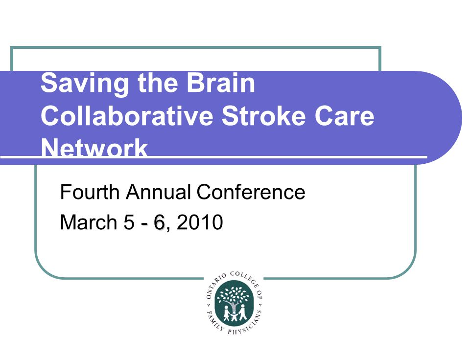 Saving the Brain Collaborative Stroke Care Network Fourth Annual Conference - 6 March 5 - 6, 2010