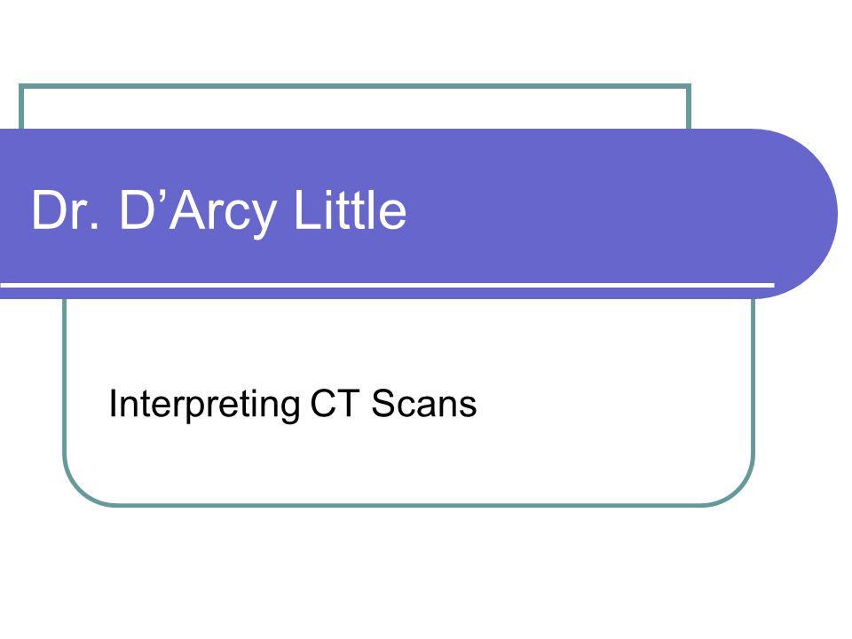 Dr. D'Arcy Little Interpreting CT Scans