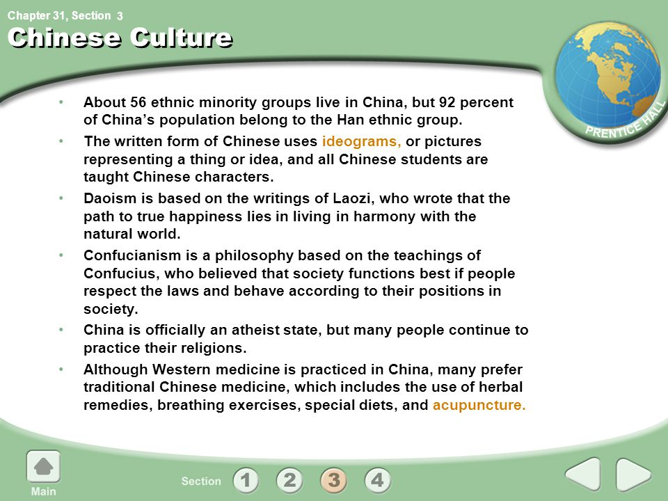Chapter 31, Section Chinese Culture About 56 ethnic minority groups live in China, but 92 percent of China's population belong to the Han ethnic group