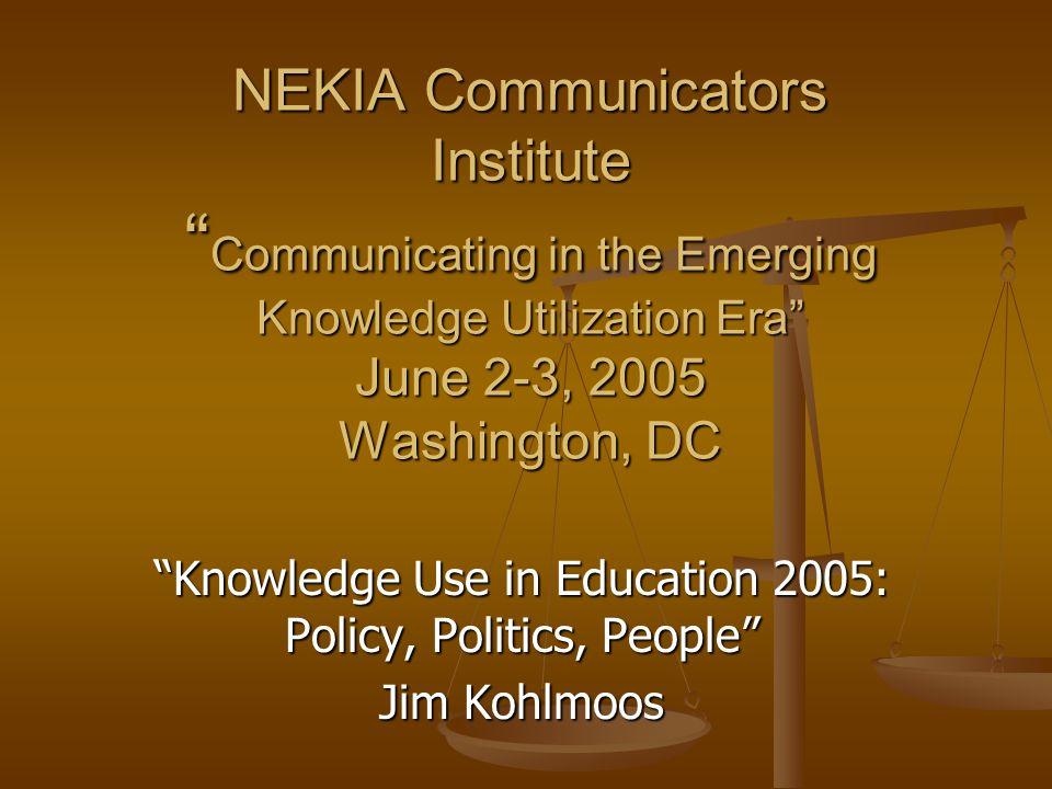 "NEKIA Communicators Institute "" Communicating in the Emerging Knowledge Utilization Era"" June 2-3, 2005 Washington, DC ""Knowledge Use in Education 200"