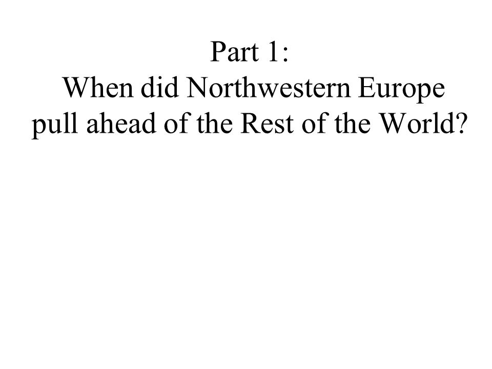 Part 1: When did Northwestern Europe pull ahead of the Rest of the World