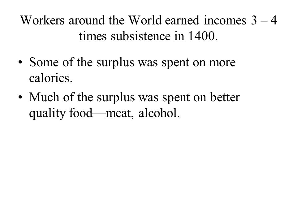 Workers around the World earned incomes 3 – 4 times subsistence in 1400.