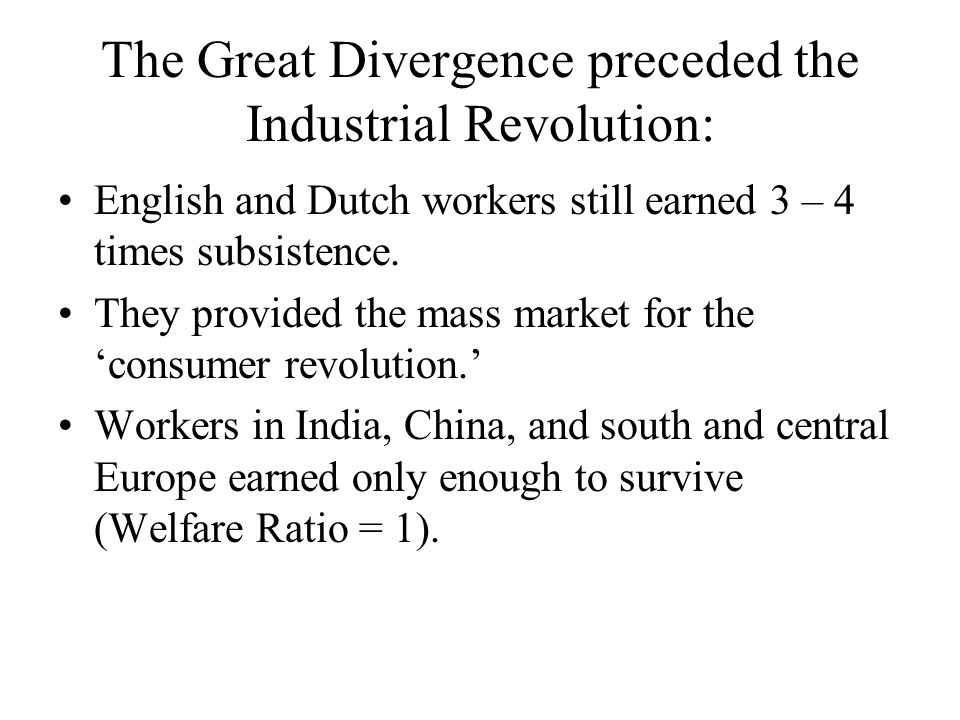 The Great Divergence preceded the Industrial Revolution: English and Dutch workers still earned 3 – 4 times subsistence.