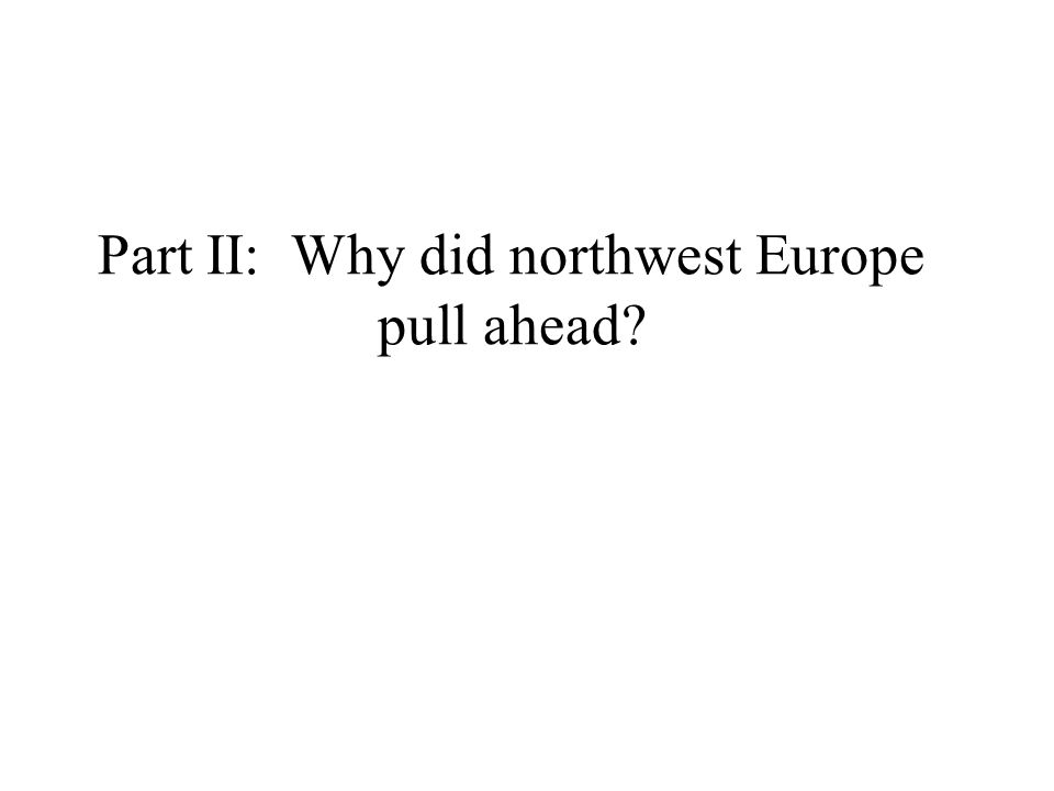Part II: Why did northwest Europe pull ahead