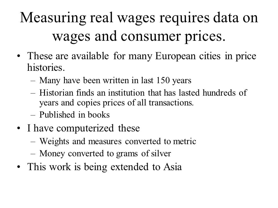 Measuring real wages requires data on wages and consumer prices.