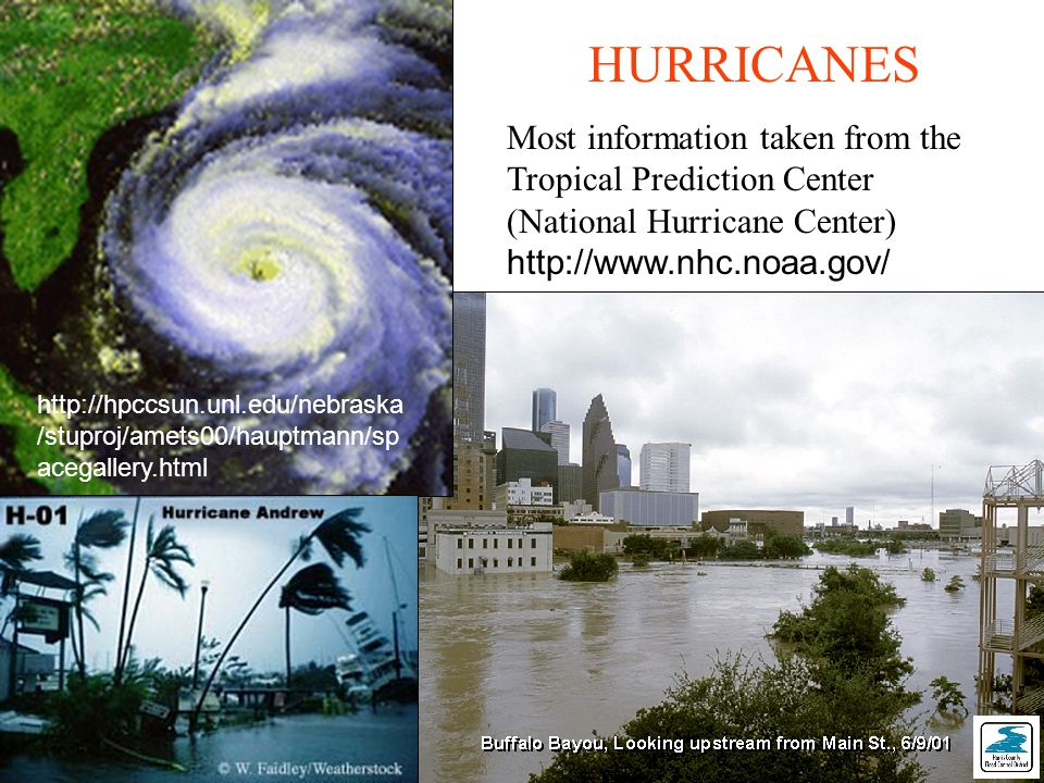 HURRICANES Most information taken from the Tropical Prediction Center (National Hurricane Center) http://www.nhc.noaa.gov/ http://hpccsun.unl.edu/nebraska /stuproj/amets00/hauptmann/sp acegallery.html