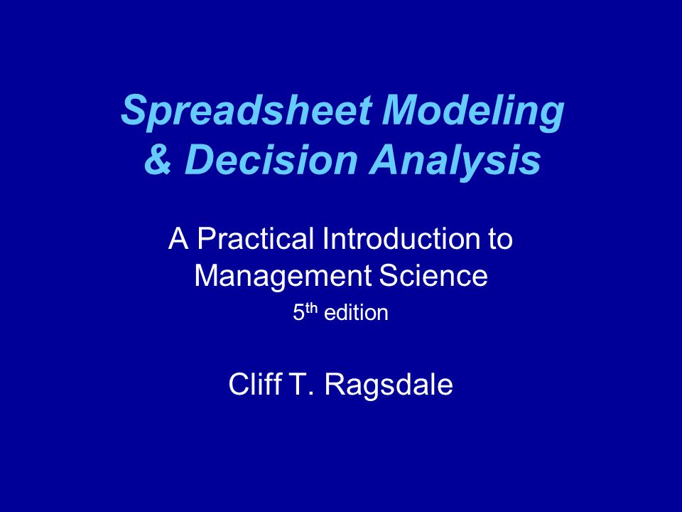 Spreadsheet Modeling & Decision Analysis A Practical Introduction to Management Science 5 th edition Cliff T.