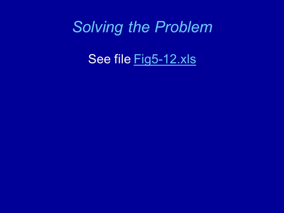 Solving the Problem See file Fig5-12.xlsFig5-12.xls
