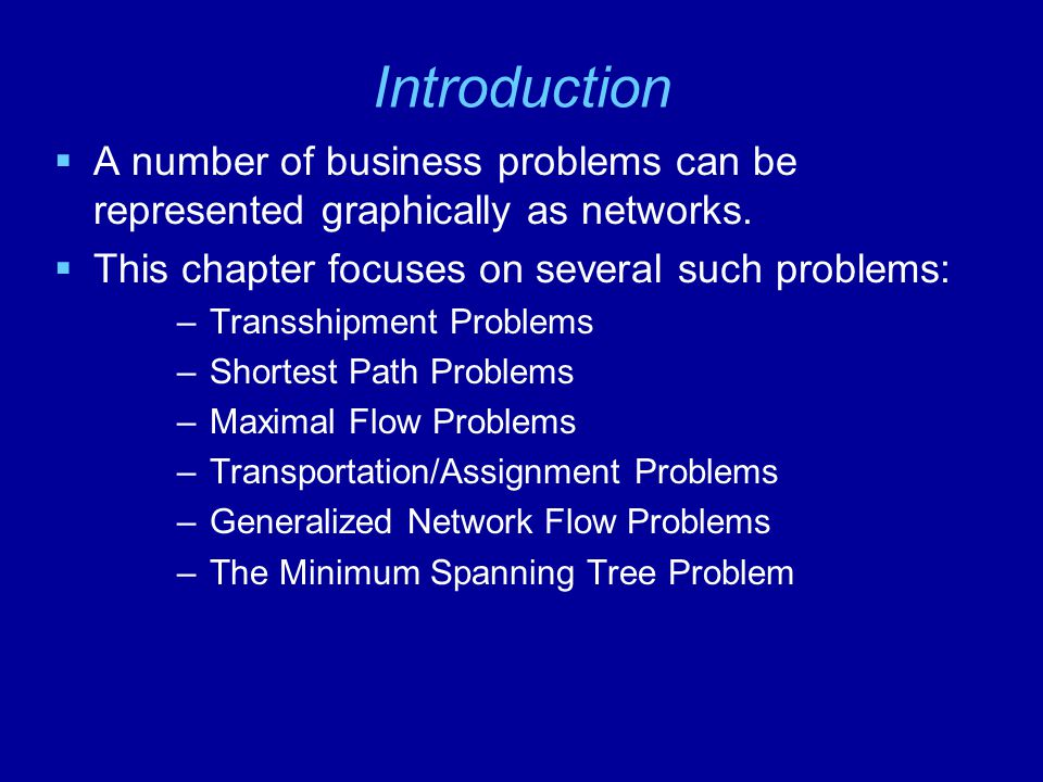 Introduction  A number of business problems can be represented graphically as networks.