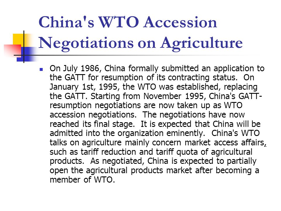 China s WTO Accession Negotiations on Agriculture On July 1986, China formally submitted an application to the GATT for resumption of its contracting status.